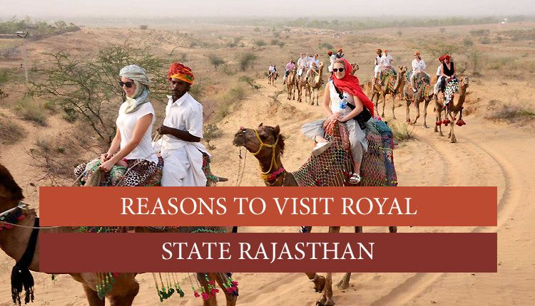 Know reasons to visit Rajasthan