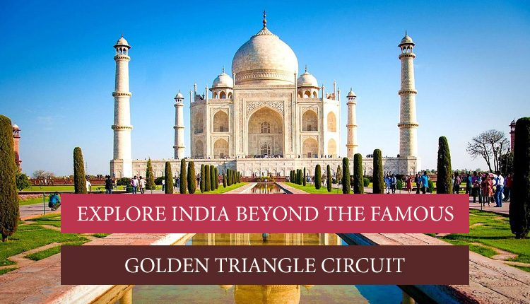 Travel beyond Golden Triangle