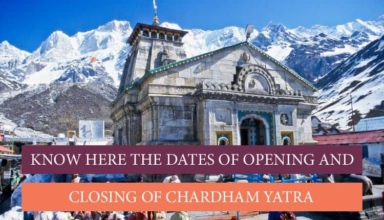 Opening and closing dates of Chardham