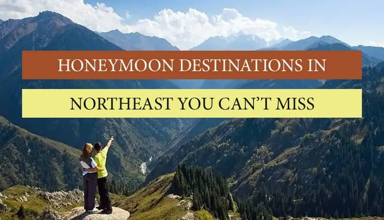 Honeymoon couples must visit these amazing places in northeast India